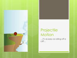 Projectile Motion …it's as easy as rolling off a cliff… Prediction  Before you participated in the PhET simulation,  you made a prediction and explained.