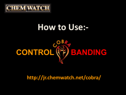 How to Use:CONTROL  BANDING  http://jr.chemwatch.net/cobra/ How to use COBRA (Control Banding)  Enter User ID & Password Click 'Submit""