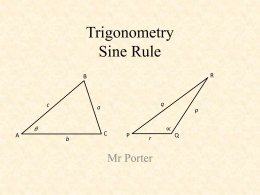 Trigonometry Sine Rule R  B  c  A  q  a  b  C  P  r  Mr Porter  p  Q Definition: The Sine Rule In any triangle ABC a b c = = sin A sin B sinC 'The ratio of each side to the.