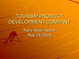 TOURISM PRODUCT DEVELOPMENT COMPANY Mary Helen Reece May 25,2003   What we are about Limited liability company owned by the government of Jamaica Operates under the Ministry of Industry.