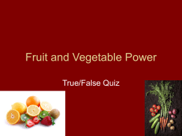 Fruit and Vegetable Power True/False Quiz   Apples, peaches, strawberries and oranges are types of fruits. True or False   True   Fruits and vegetables provide many different types of.