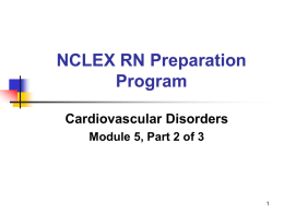 NCLEX RN Preparation Program Cardiovascular Disorders Module 5, Part 2 of 3   Cardiovascular System Introduction The heart and the circulatory system comprise one of the most essential parts of the.