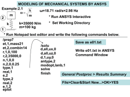 MODELING OF MECHANICAL SYSTEMS BY ANSYS Example:2.1 k ω=18.71 rad/s=2.98 Hz  m m * Run ANSYS Interactive* Set Working Directory k=35000 N/m k m=100 kg* Run Notepad text editor.