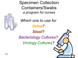 Specimen Collection Containers/Swabs a program for nurses  Which one to use for Urine? Stool? Bacteriology Cultures? Virology Cultures? 7/09