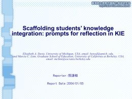 Scaffolding students' knowledge integration: prompts for reflection in KIE  Elizabeth A. Davis, University of Michigan, USA, email: betsyd@umich.