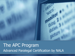 The APC Program Advanced Paralegal Certification by NALA APC Program Background   The CLA Specialty Program   Decision to look at this in 2002, the.