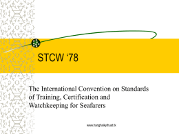 STCW '78 The International Convention on Standards of Training, Certification and Watchkeeping for Seafarers www.hanghaikythuat.tk   STCW 78 Sets qualification standards for masters, officers and watch personnel on.