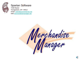 Spartan Software 7439 Ranier Youngstown, OH 44512 email: pwhit@zoominternet.net web:merchandisemanager.net Business At Your Fingertips Merchandise Manager Encompasses The Following • Point Of Sale Interface  • Inventory Control •