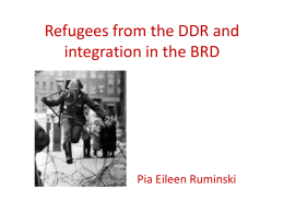 Refugees from the DDR and integration in the BRD  Pia Eileen Ruminski   Table of contents • Formation of the GDR (German Democratic Republic) and FRG.