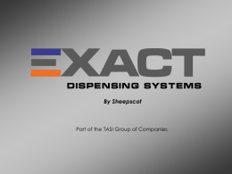 By Sheepscot  Part of the TASI Group of Companies   Who we are At EXACT Dispensing Systems,  we help manufacturers find solutions to meet their single.
