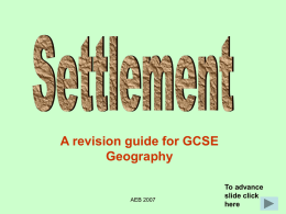 A revision guide for GCSE Geography  AEB 2007  To advance slide click here   Settlement – the place where people live Settlement is closely linked with During this section you.