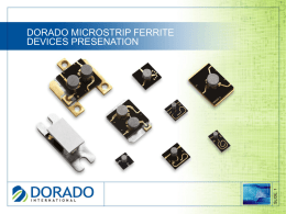 SLIDE: 1  DORADO MICROSTRIP FERRITE DEVICES PRESENATION OUTLINE  Product overview  Customer's benefits and competitive advantage  Technology description  SLIDE: 2   Applications.