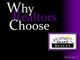 Why Realtors Choose Find out why>>>   Small  Company Feel Big Company Benefits We Believe In…  We Are… • Family Owned  • Honesty & Integrity  • Family Managed  • One on One Realtor Interaction  • Family.