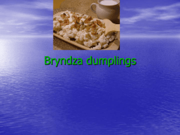Bryndza dumplings   • Probably every Slovak would mention this meal as the first choice when asked to name a Slovak national meal.   • Bryndza.