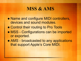 MSS & AMS Name and configure MIDI controllers, devices and sound modules.  Control their routing to Pro Tools  MSS - Configurations can.