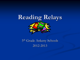 Reading Relays  5th Grade Ankeny Schools 2012-2013 Purpose of Reading Relays       Challenge students to read a variety of literature. Build teamwork and responsibility with.