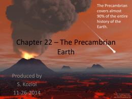 The Precambrian covers almost 90% of the entire history of the Earth.  Chapter 22 – The Precambrian Earth Produced by S.
