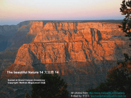 The beautiful Nature 14 大自然 14 Sunset at Grand Canyon Grandview Copyright: Mathias Magnusson 美國  All photos from http://www.trekearth.com/gallery Edited by 李常生 leechangsheng@yahoo.com.tw.