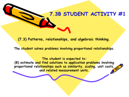7.3B STUDENT ACTIVITY #1  (7.3) Patterns, relationships, and algebraic thinking. The student solves problems involving proportional relationships. The student is expected to: (B) estimate.