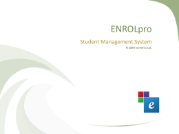 ENROLpro Student Management System © Z&M numerics Ltd.   ENROLpro architecture Programme  Agents  Accounts Setup  Marketing Homestays  Courses/Intakes  Record of Learning Withdrawals  Classrooms  Enrolments  Completions Attendance Work Experience Outcomes  REPORTING  NZQA  SDR  ERS  NZIS  Fees & G.