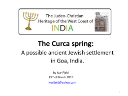 The Curca spring: A possible ancient Jewish settlement in Goa, India. by Ivar Fjeld 13th of March 2015 ivarfjeld@yahoo.com  This report has been sent to the.