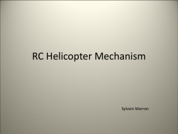 RC Helicopter Mechanism  Sylvain Marron   1: Mechanism • • • •  Clutch Main Gear Tail Rotor Drive Swash Plate   Clutch  Purpose: to start the engine without driving the rotor  safety   It.