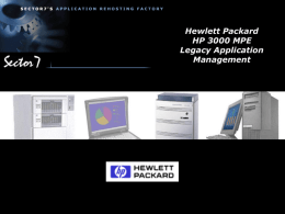 Hewlett Packard HP 3000 MPE Legacy Application Management   MPE Spoken Here…  • • • • •  We have been migrating applications from proprietary/legacy platforms to other operating systems since 1985, and.