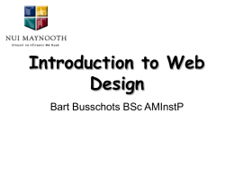Introduction to Web Design Bart Busschots BSc AMInstP   Overview • Introduciton to the web, HTTP and (X)HTML • Structuring Web Pages (XHTML1.0) • Setting the Look.