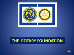THE ROTARY FOUNDATION   The Rotary Foundation is Unique • Our nonprofit work addresses various diverse causes, locally and internationally • World reach is greater.