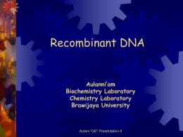 "Recombinant DNA  Aulanni'am Biochemistry Laboratory Chemistry Laboratory Brawijaya University  Aulani ""GE"" Presentation 8 Definition   To put DNA from one organism into the DNA of bacteria  Methods Transformation Transduction Conjugation  Aulani ""GE"""