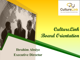CultureLink Board Orientation Ibrahim Absiye Executive Director   Today's Session • (A) Agency Overview i. ii. iii. iv. v. vi. vii.  History Organization Structure Management & Administration Funding & Finance HR/Union/Collective Agreement Programming Local Settlement Strategy – where CultureLink is.