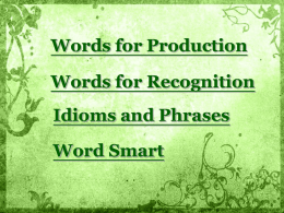 Words for Production Words for Recognition  Idioms and Phrases Word Smart   1. toss [tOs] vt.