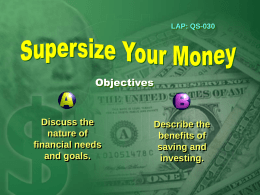 LAP: QS-030  Objectives  Discuss the nature of financial needs and goals.  Describe the benefits of saving and investing. Objective  Discuss the nature of financial needs and goals.