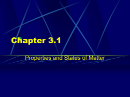 Chapter 3.1 Properties and States of Matter   Chapter 3  Section 1 Properties of Matter  Objectives • Describe the two properties of all matter. • Describe the.