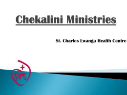 St. Charles Lwanga Health Centre    Welcome to Chekalini  Karibu!                  Programs for  International World AIDS Day  •Skits/Role Plays •Videos •Q & A sessions •Red Ribbon Tree •Prayer Groups     •  • • • • • •  • •  Health Center status Clinical officer and 3 Kenya-registered.