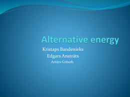 Kristaps Bandenieks Edgars Anstrāts Artūrs Grīnofs Alternative energy  The most popular Alternative energies  in Latvia are wind and hidro energy.