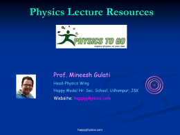 Physics Lecture Resources  Prof. Mineesh Gulati Head-Physics Wing Happy Model Hr. Sec. School, Udhampur, J&K  Website: happyphysics.com  happyphysics.com   Chapter 1 Units, Physical Quantities, and vectors   1.1 The Nature of.