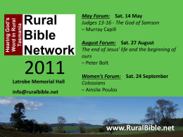 May Forum: Sat. 14 May Judges 13-16 - The God of Samson – Murray Capill Latrobe Memorial Hall info@ruralbible.net  August Forum: Sat.