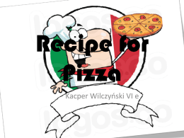 Recipe for Pizza Kacper Wilczyński VI e   Components Tomato sauce - 1 tablespoon of oliva oil - 1 onion (chopped) - 400g tin of chopped tomatoes - Mixed.