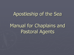 Apostleship of the Sea Manual for Chaplains and Pastoral Agents Pastoral Care in the Maritime World.