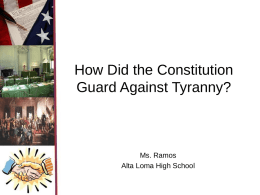 How Did the Constitution Guard Against Tyranny?  Ms. Ramos Alta Loma High School.