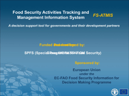 Food Security Activities Tracking and FS-ATMIS Management Information System A decision support tool for governments and their development partners  Funded and Powered developed by: by: SPFS (Special Giews Programme WORKSTATION for Food.