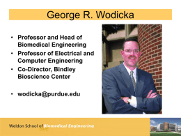 George R. Wodicka • Professor and Head of Biomedical Engineering • Professor of Electrical and Computer Engineering • Co-Director, Bindley Bioscience Center • wodicka@purdue.edu   Biomedical Acoustics Laboratory Overlapping Research.