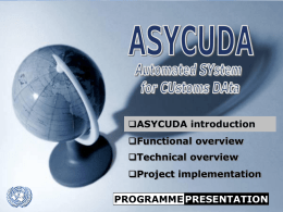 ASYCUDA introduction Functional overview  Technical overview Project implementation ASYCUDA PROGRAMME PRESENTATION UNCTAD   ASYCUDA – SYDONIA – SIDUNEA* ASYCUDAWorld, or version 4, uses cutting edge Internet and wireless technologies. First ASYCUDAWorld.