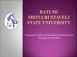 Prepared by: Office for International Relations and Strategic Development   BatumiShota ShotaRustaveli RustaveliState StateUniversity University  October 31, 2015 31 October  • 1900-1935 - Batumi Men's Gymnasium (Gymnase des Garçons) • 1935-1945 – Higher.