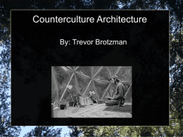 Counterculture Architecture By: Trevor Brotzman   Most common between 60's and 70's for college dropouts    Houses were typically one or 2 stories    Rarely exceeded 800