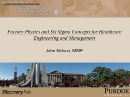 Factory Physics and Six Sigma Concepts for Healthcare Engineering and Management John Nelson, MSIE   Current Research Interests -Objective: Improving Overall System Performance in Outpatient Primary.