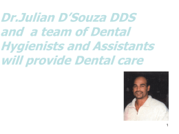 Dr.Julian D'Souza DDS and a team of Dental Hygienists and Assistants will provide Dental care   2   3   R R  Reflexology Therapy will be provided by  Professor Conrad D'Souza P.Eng.,RRPr. and a team  of.