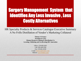 Surgery Management System that Identifies Any Less Invasive , Less Costly Alternatives HR Specialty Products & Services Catalogue Executive Summary A No Frills Distillation.