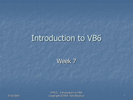 Introduction to VB6 Week 7  4/13/2004  PPCC - Introduction to VB6 Copyright ©2004, Tore Bostrup.